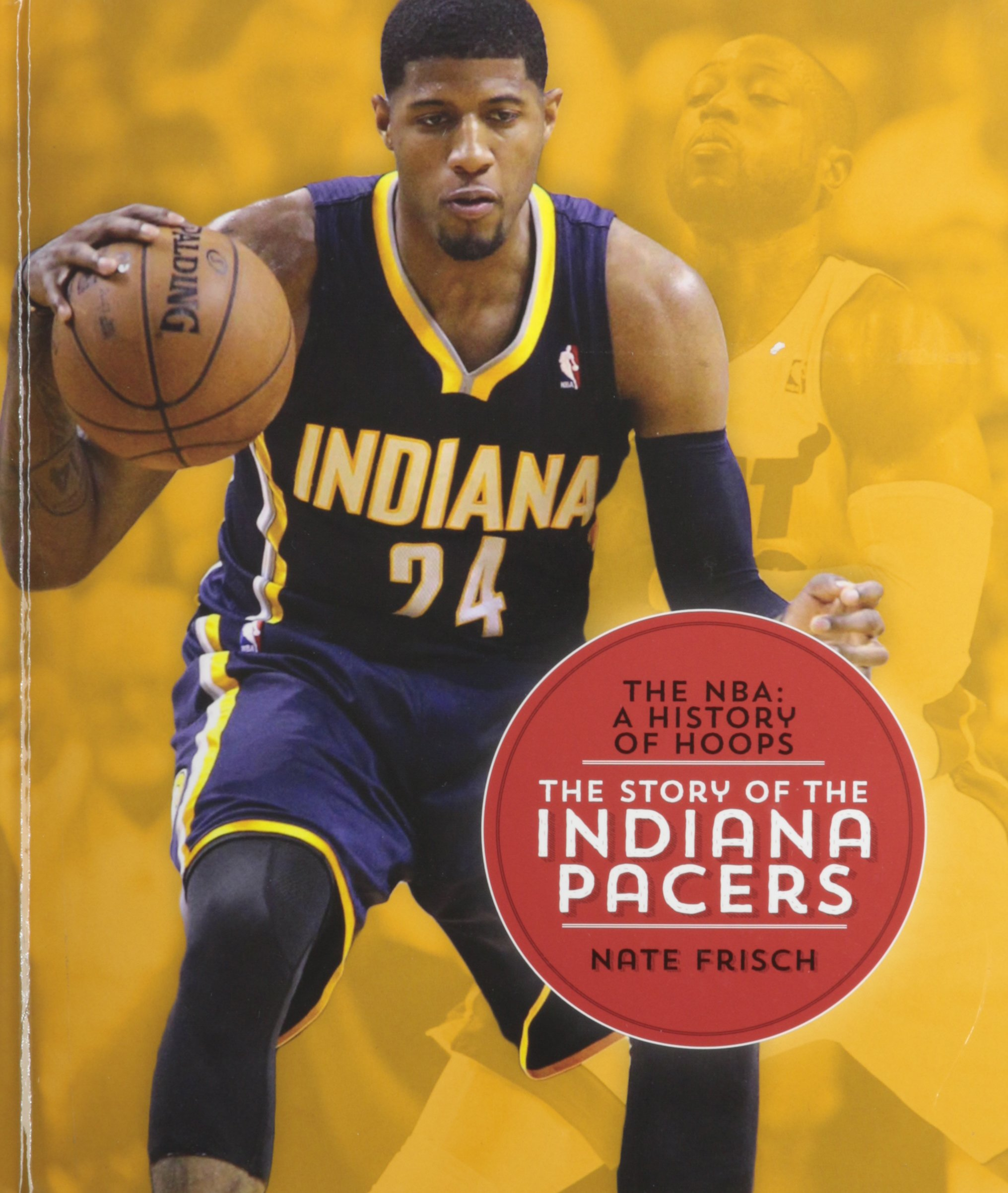 The Story of the Indiana Pacers (NBA: A History of Hoops (Hardcover)) PDF