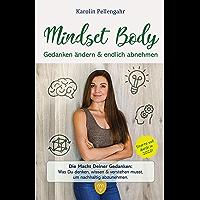 Mindset Body: Gedanken ändern & endlich abnehmen - Die Macht Deiner Gedanken: Was Du denken, wissen & verstehen musst, um nachhaltig abzunehmen. (German Edition)