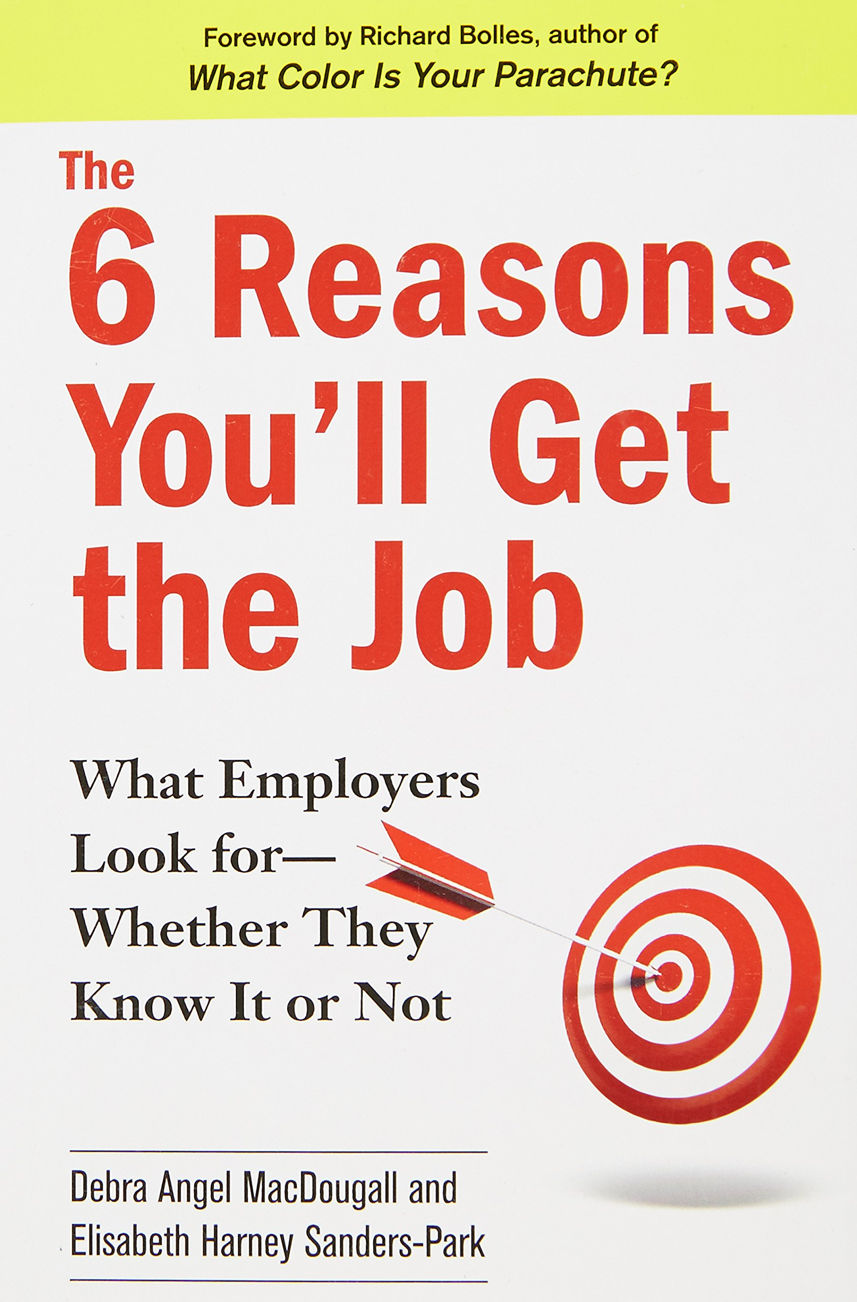 the 6 reasons you ll get the job what employers look for whether the 6 reasons you ll get the job what employers look for whether they know it or not debra angel macdougall elisabeth harney sanders park