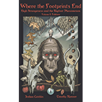 Where the Footprints End: High Strangeness and the Bigfoot Phenomenon, Volume I: Folklore
