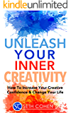Creativity: How To Increase Your Creative Confidence & Change Your Life