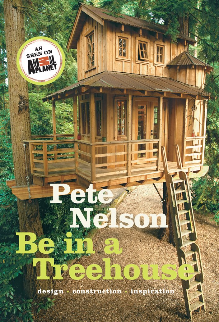 Beautiful Treehouse Supplies Coupon Code Part - 7: Be In A Treehouse: Design / Construction / Inspiration: Pete Nelson:  0884449852341: Amazon.com: Books