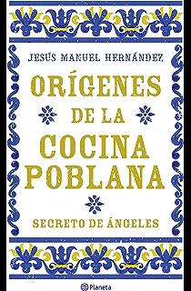Orígenes de la cocina poblana (Spanish Edition)