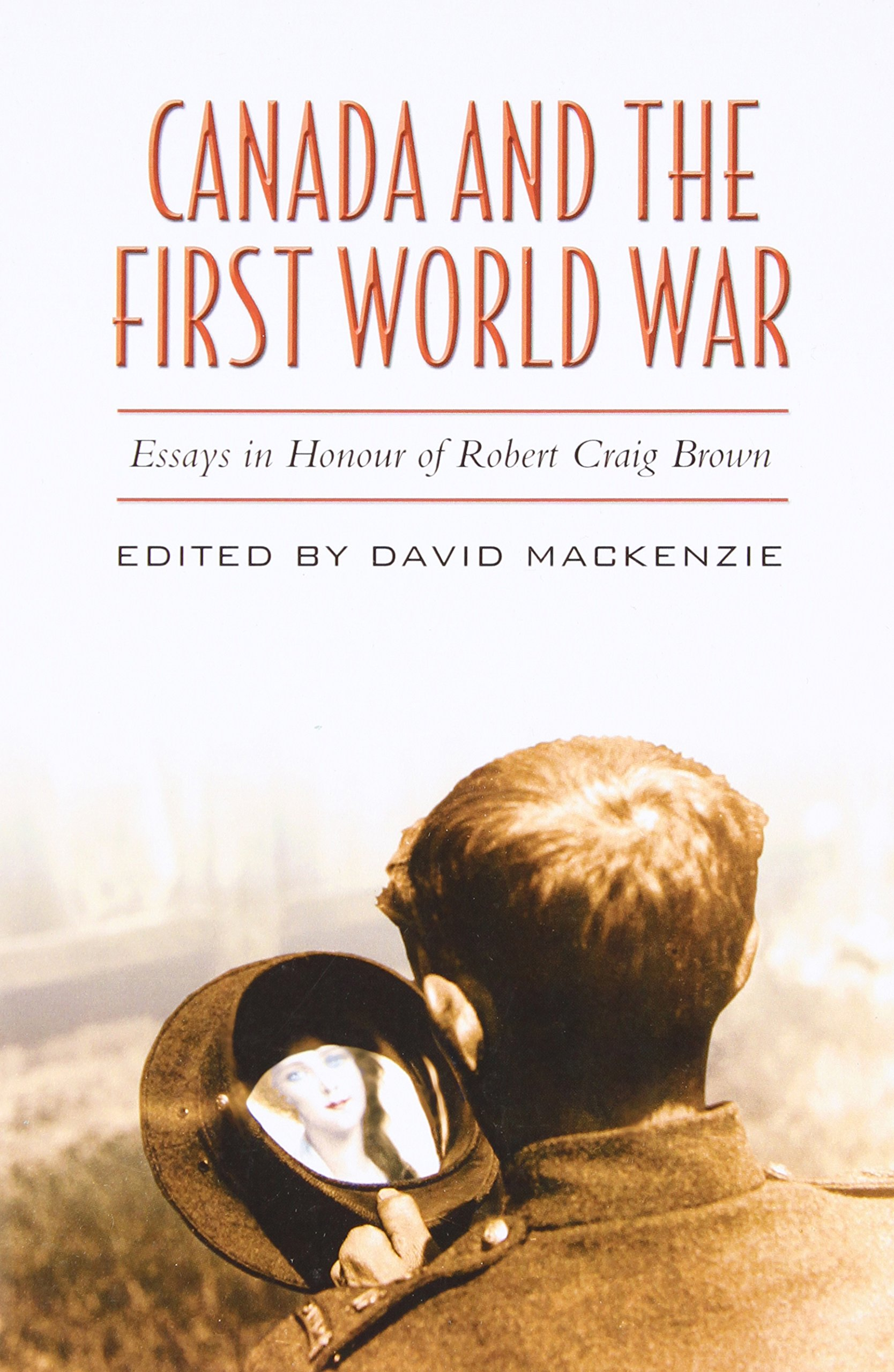 and the first world war essays in honour of robert craig   and the first world war essays in honour of robert craig brown david mackenzie 9780802084453 books ca