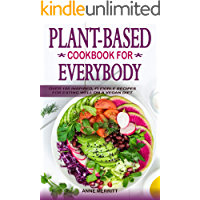Plant-Based Cookbook for Everybody: Over 100 Inspired, Flexible Recipes for Eating Well on a Vegan Diet