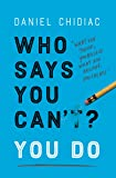 Who Says You Can't? You Do