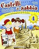 Castelli di sabbia. Percorsi multidisciplinari per le vacanze. Per la Scuola elementare: CASTELLI DI SABBIA 4 ED.2013