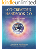 The Co-Creator's Handbook 2.0: An Experiential Guide for Discovering Your Life's Purpose and Birthing a New World