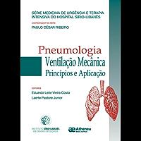 Pneumologia Ventilação Mecanica  Principios e Aplicacao (Série Medicina de Urgência e Terapia Intensiva do Hospital Sírio Libanês)