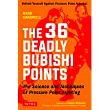 The 36 Deadly Bubishi Points: The Science and Technique of Pressure Point Fighting - Defend Yourself Against Pressure Point A