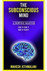The Subconscious Mind: A Servile Master Kindle Edition
