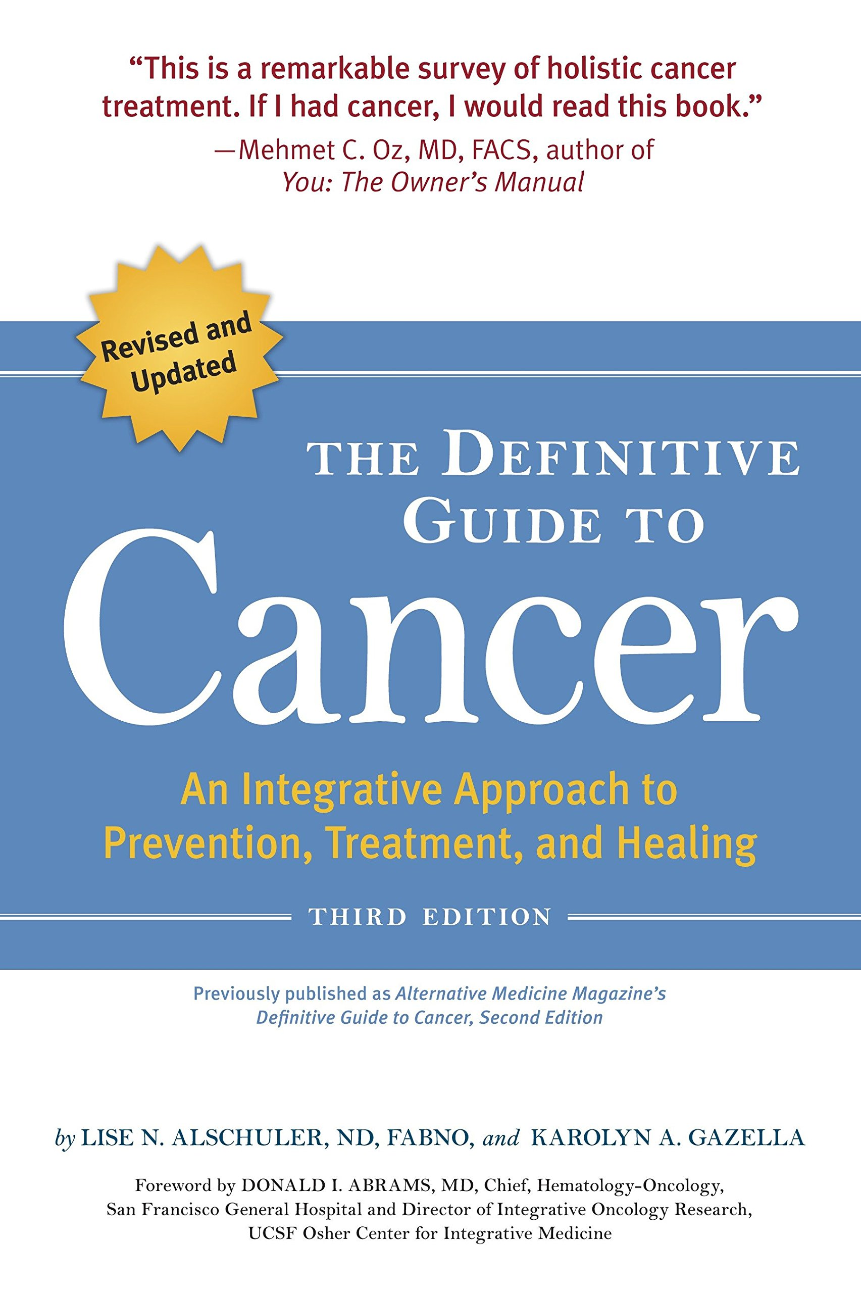 The Definitive Guide to Cancer, 3rd Edition: An Integrative Approach to Prevention, Treatment, and Healing (Alternative Medicine Guides) by Celestial Arts
