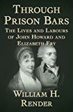 Through Prison Bars: The Lives and Labours of John Howard and Elizabeth Fry