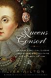 Queens Consort: England's Medieval Queens from Eleanor of Aquitaine to Elizabeth of York