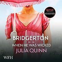 Bridgerton: When He Was Wicked: Bridgertons, Book 6
