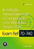 Exam Ref 70-740: Instalação, Armazenamento e Computação com Windows Server 2016