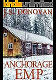 Anchorage EMP: EMP Survival in a Powerless World (EMP Survival in a Powerless World- Series Book 17)