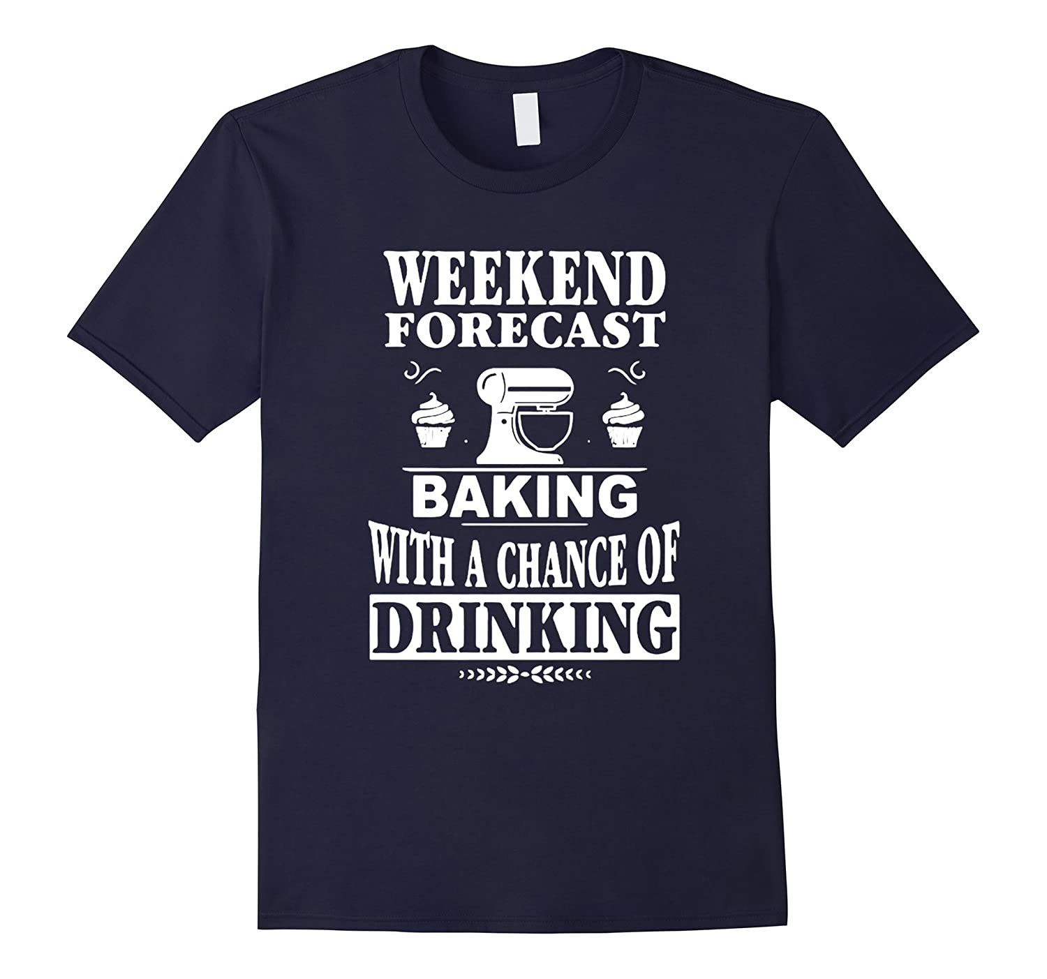 Weekend Forecast Baking With a Chance of Drinking Shirt-CL