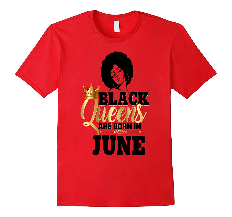 Black Girl Magic Queens Are Born In June Birthday Shirt-CD