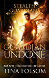 Guardian Undone (Stealth Guardians Book 4)