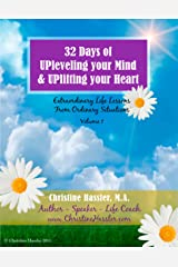 32 Days of UPleveling  your Mind and UPlifting your Heart: Extraordinary Life Lessons From Ordinary Situations Kindle Edition