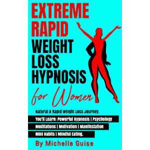 EXTREME RAPID WEIGHT LOSS HYPNOSIS for Women: Natural & Rapid Weight Loss Journey. You'll Learn: Powerful Hypnosis…