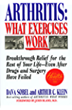 Arthritis: What Exercises Work: Breakthrough Relief for the Rest of Your Life, Even After Drugs and Surgery Have Failed