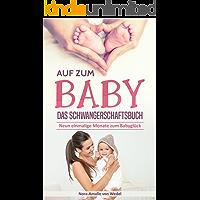 Auf zum Baby – Das Schwangerschaftsbuch: Neun einmalige Monate zum Babyglück (Ratgeber Schwangerschaft, Buch zur Geburt, Wochenbett Buch, Geburt und Stillen, Baby Ratgeber, Mama Buch Schwangerschaft)