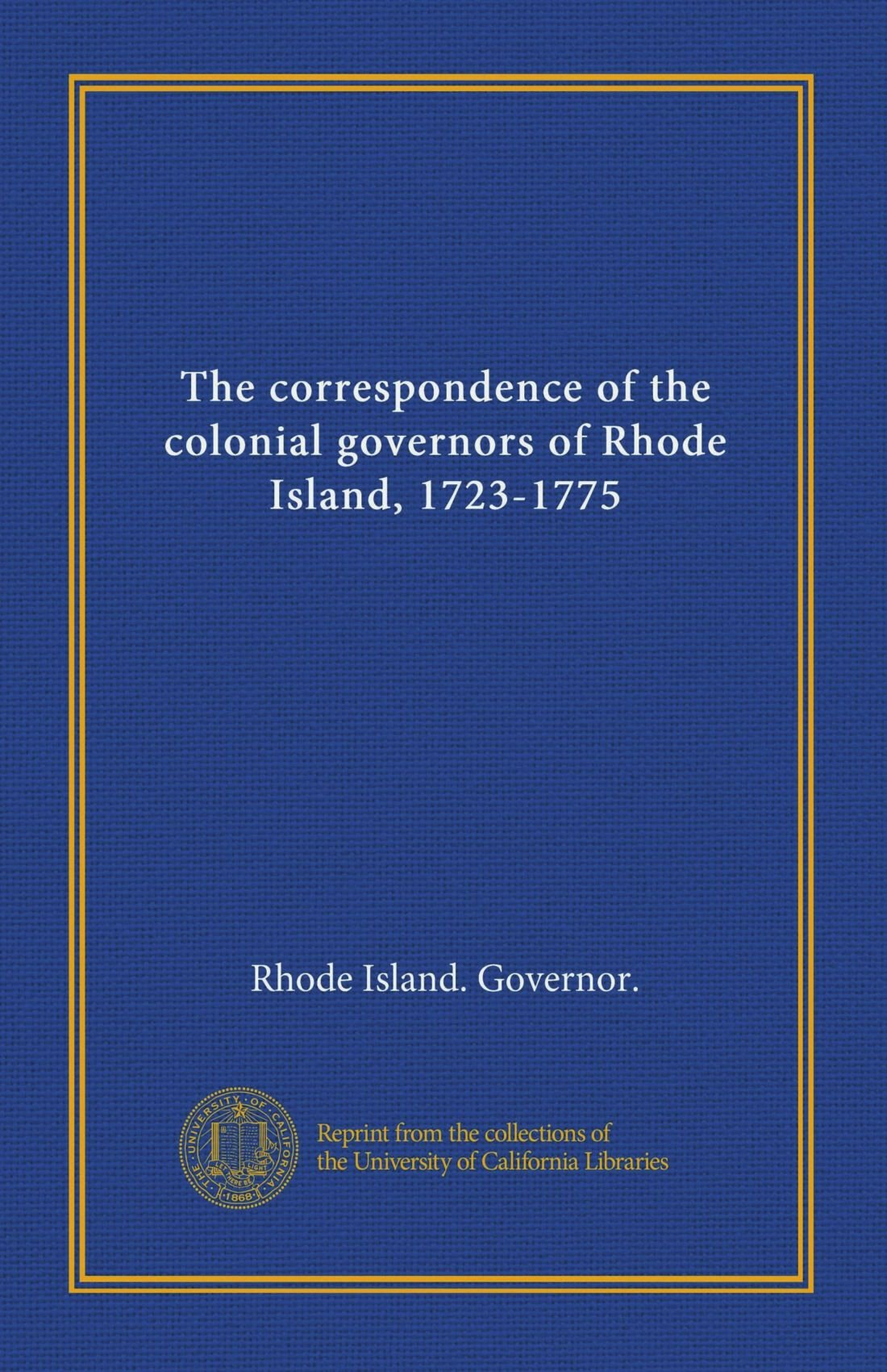 The correspondence of the colonial governors of Rhode Island, 1723-1775 (v.2)