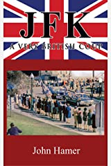 JFK – A Very British Coup: The Definitive Truth of the Assassination Kindle Edition