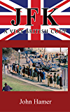 JFK – A Very British Coup: The Definitive Truth of the Assassination
