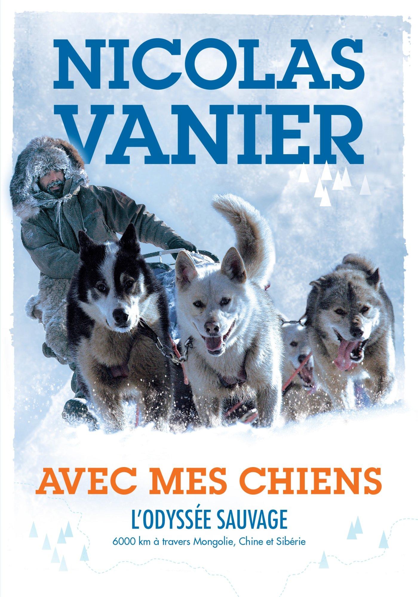 Avec mes chiens : L'odyssée sauvage : 6000 km à travers Mongolie, Chine et Sibérie