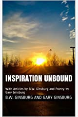 Inspiration Unbound: With Articles by B.W. Ginsburg and Poetry by Gary Ginsburg Kindle Edition