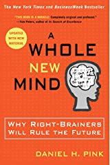 A Whole New Mind: Why Right-Brainers Will Rule the Future Kindle Edition