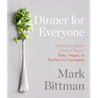 Dinner for Everyone: 100 Iconic Dishes Made 3 Ways--Easy, Vegan, or Perfect for...