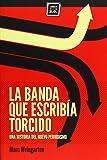 La Banda Que Escribía Torcido. Una Historia Del Nuevo Periodismo (Varios)