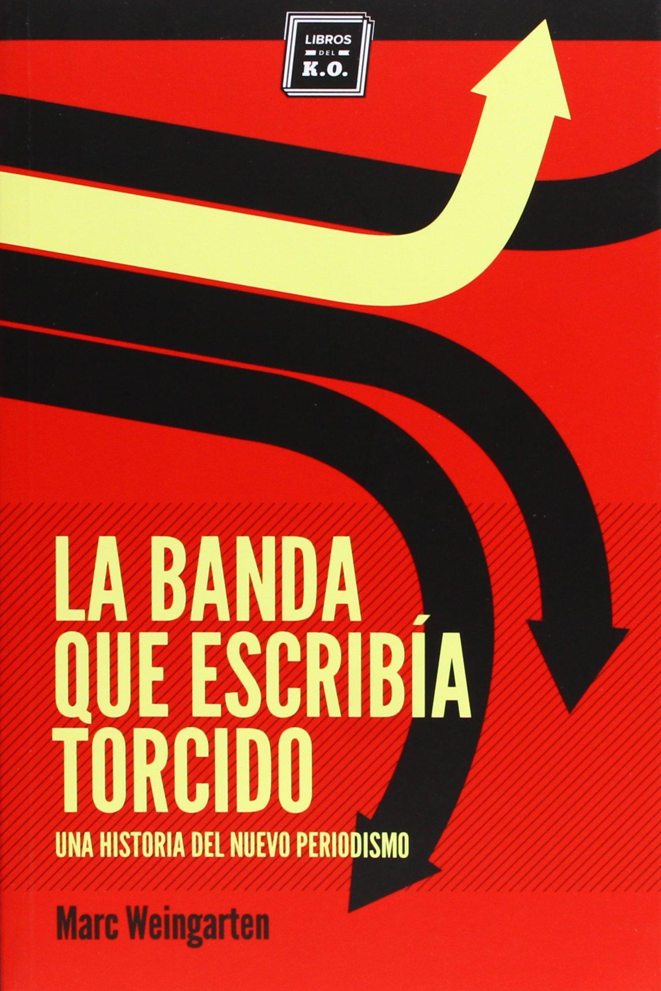 La Banda Que Escribía Torcido. Una Historia Del Nuevo Periodismo VARIOS: Amazon.es: Weingarten, Marc, Marchand, Stephen: Libros