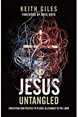 Jesus Untangled: Crucifying Our Politics to Pledge Allegiance to the Lamb Kindle Edition