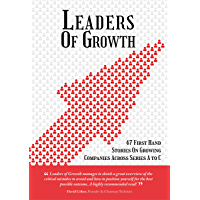 Leaders of Growth: 47 firsthand stories on Growing Companies Across Series A to C (English Edition)