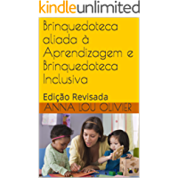Brinquedoteca aliada à Aprendizagem e Brinquedoteca Inclusiva: Edição Revisada