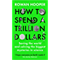 How to Spend a Trillion Dollars: Saving the world and solving the biggest mysteries in science (English Edition)