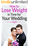 How to Lose Weight in Time for Your Wedding | Look and Feel Great On Your Big Day |