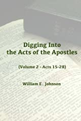 Digging Into the Acts of the Apostles: (Volume 2 - Acts 15-28) Kindle Edition