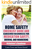 Home Safety Checklist Guide and Caregiver Resources for Medication Safety, Driving, and Wandering (Alzheimer's Roadmap Book 5)