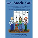 Go! Stock! Go! A Stock Market Guide for Enterprising Children and Their Curious Parents*: *everything you were afraid your ki