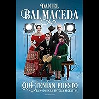 Qué tenían puesto: La moda en la historia argentina (Spanish Edition)