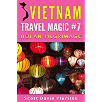 Vietnam Travel Magic #7: Hoi An Pilgrimage (English Edition)