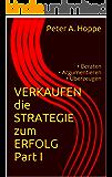 VERKAUFEN die STRATEGIE zum ERFOLG Part I: • Beraten • Argumentieren • Überzeugen (Die SCHULE des VERKAUFS 1)