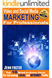 Video and Social Media Marketing For Professionals: The Top 10 Need to Know Facts for Increasing  Local and Internet Traffic
