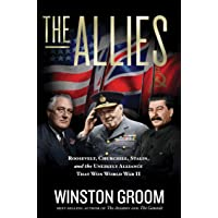 The Allies: Roosevelt, Churchill, Stalin, and the Unlikely Alliance That Won World War II